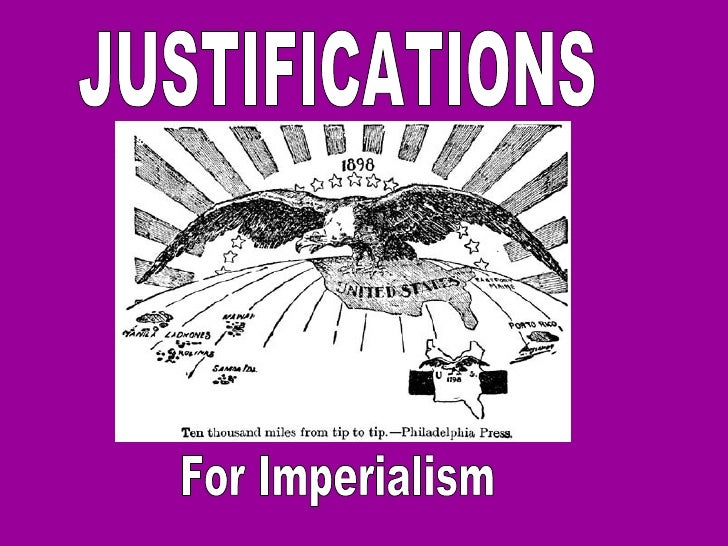 JUSTIFICATIONS For Imperialism