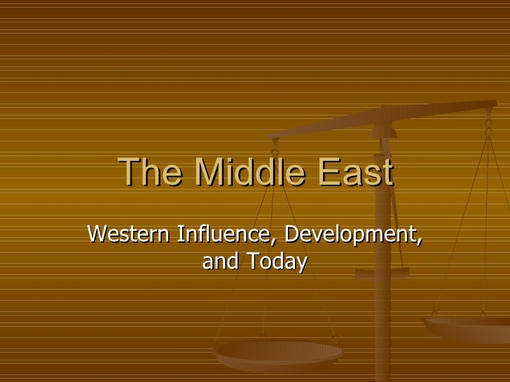 The Middle East Western Influence, Development, and Today