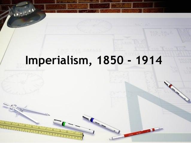 Imperialism, 1850 - 1914