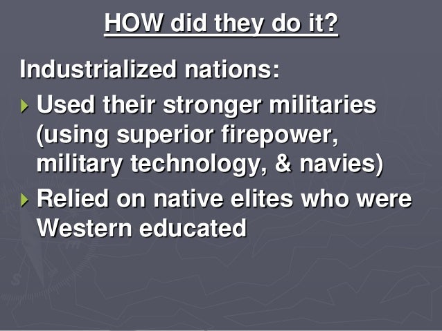 Industrialized nations:  Used their wealth for influence  Had support by industrialists, military, and religious groups