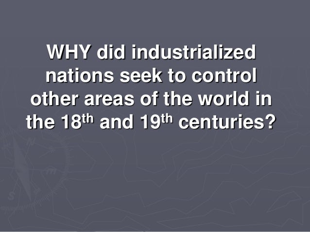  To control the trade of valuable products around the world- industrialization and growing affluence led to the need for ...