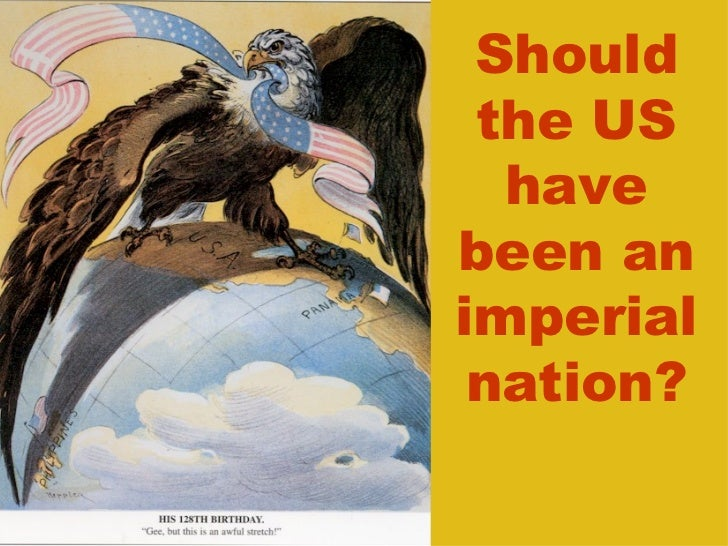Should the US have been an imperial nation?