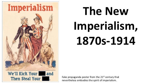 The New Imperialism, 1870s-1914 Fake propaganda poster from the 21st century that nevertheless embodies the spirit of impe...