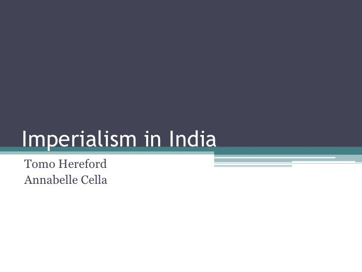 Imperialism in India<br />Tomo Hereford <br />Annabelle Cella<br />