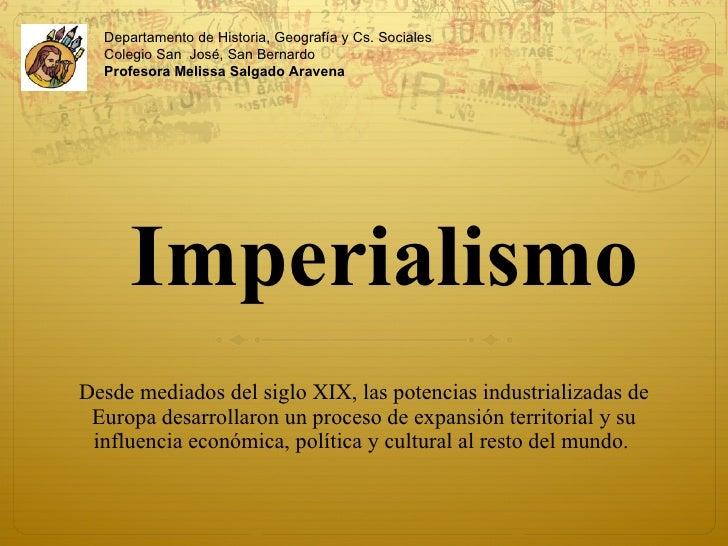 Imperialismo Desde mediados del siglo XIX, las potencias industrializadas de Europa desarrollaron un proceso de expansión ...