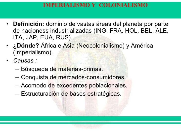<ul><li>Definición:  dominio de vastas áreas del planeta por parte de nacioness industrializadas (ING, FRA, HOL, BEL, ALE,...