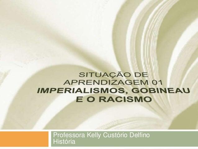 Professora Kelly Custório Delfino História