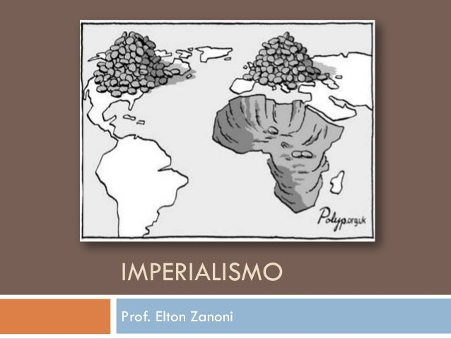 IMPERIALISMO  Prof. Elton Zanoni