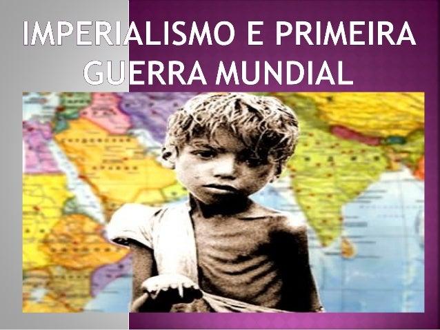  O Imperialismo foi um fenômeno característico da segunda metade do século XIX.  Ele foi fruto da expansão da indústria ...