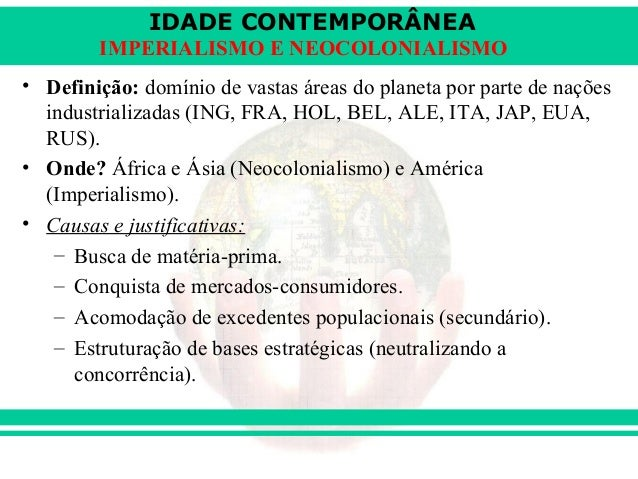 IDADE CONTEMPORÂNEA IMPERIALISMO E NEOCOLONIALISMO • Definição: domínio de vastas áreas do planeta por parte de nações ind...