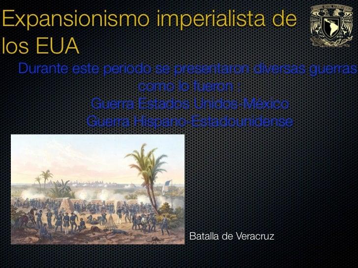 Expansionismo imperialista delos EUA Durante este periodo se presentaron diversas guerras,                   como lo fuero...