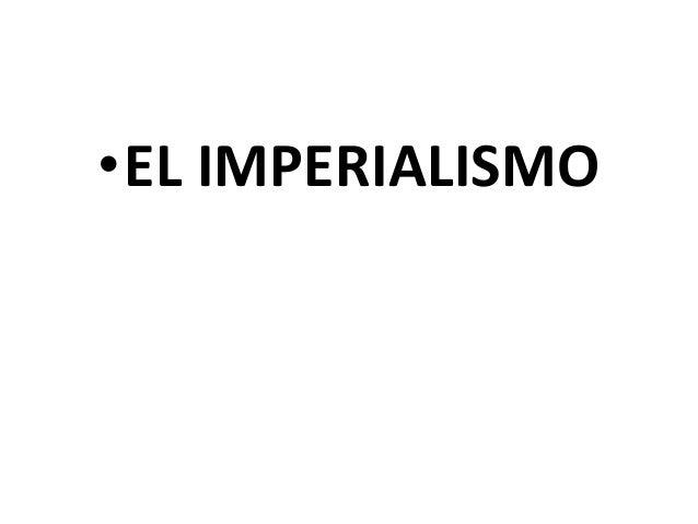 •EL IMPERIALISMO