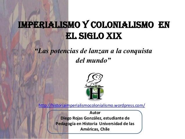 """IMPERIALISMO Y COLONIALISMO En          El SIGLO XIX   """"Las potencias de lanzan a la conquista                del mundo""""  ..."""