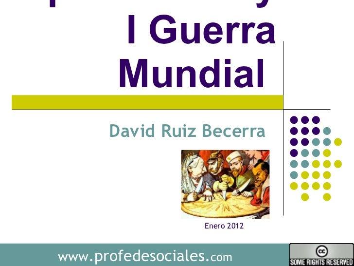 Imperialismo y I Guerra Mundial  David Ruiz Becerra  www .profedesociales. com Enero 2012