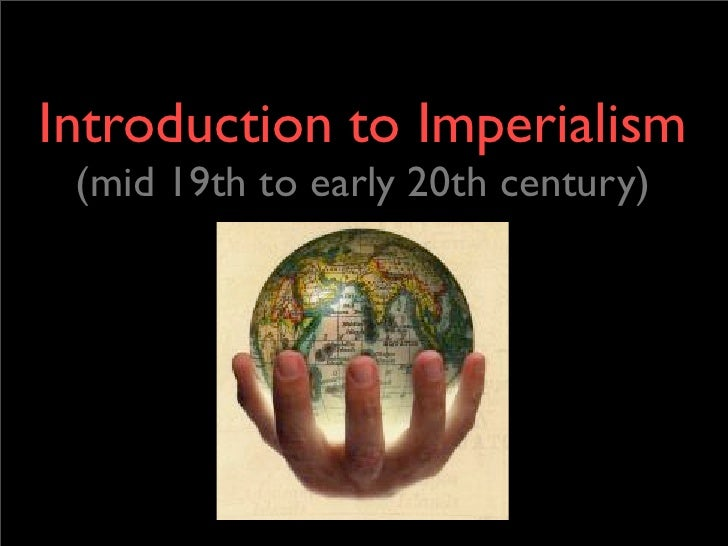 Introduction to Imperialism  (mid 19th to early 20th century)