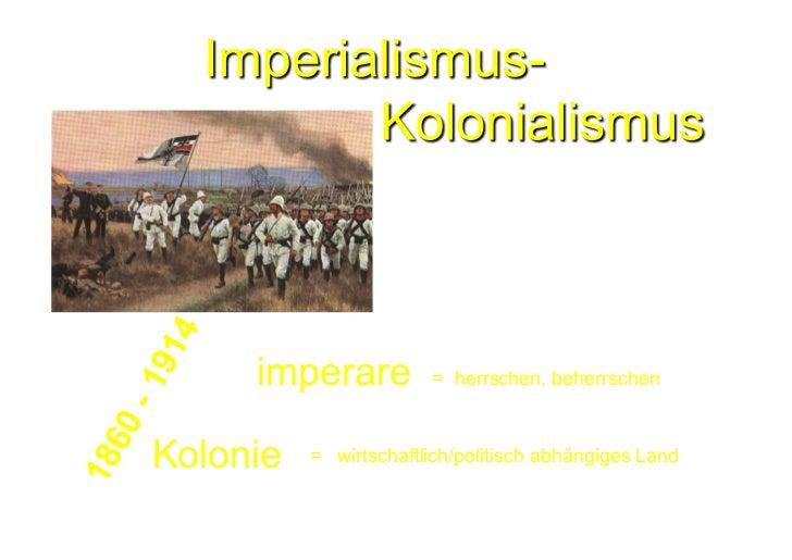imperare          = herrschen, beherrschenKolonie   = wirtschaftlich/politisch abhängiges Land