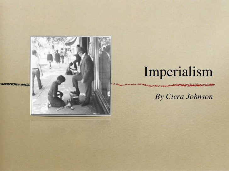 Imperialism By Ciera Johnson