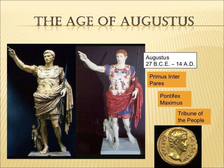 Augustus  27 B.C.E. – 14 A.D. Primus Inter Pares Tribune of the People Pontifex Maximus