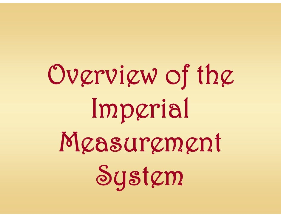 Overview of the   Imperial Measurement    System