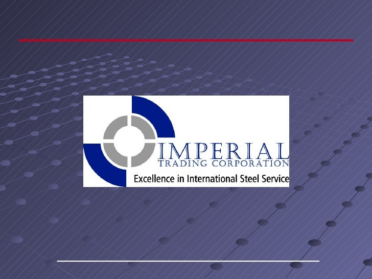 Imperial Trading Corporation is a leading International stock holder and distributor of        End Application based Steel...