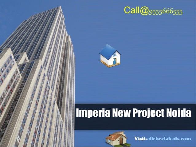 Call@9555666555Imperia New Project Noida            Visit-allcheckdeals.com