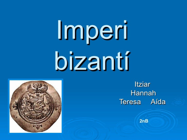 Imperi bizantí Itziar Hannah Teresa  Aída 2nB