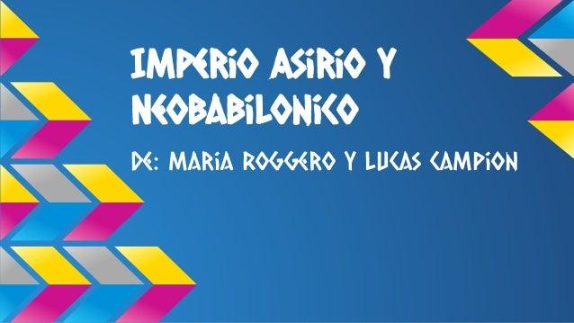 Imperio Asirio y Neobabilonico De: Maria Roggero y Lucas Campion