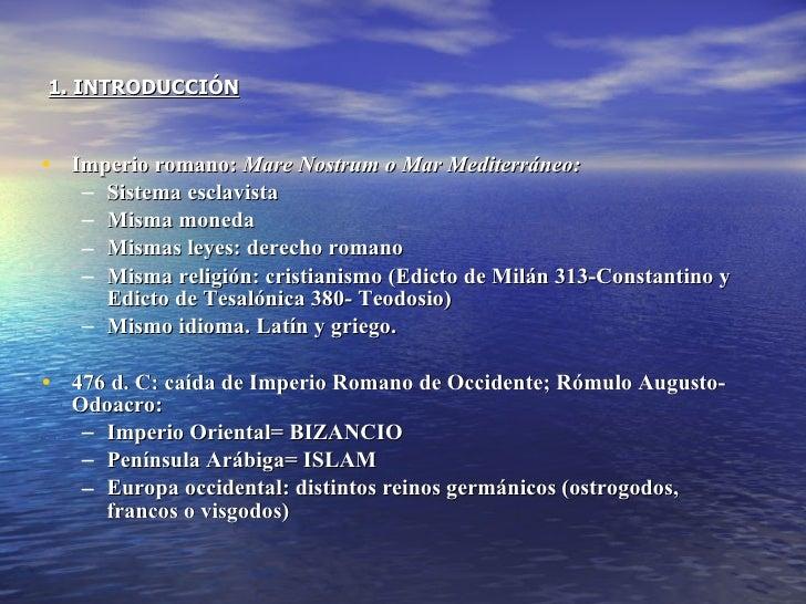 1. INTRODUCCIÓN <ul><li>Imperio romano:  Mare Nostrum o Mar Mediterráneo: </li></ul><ul><ul><li>Sistema esclavista </li></...