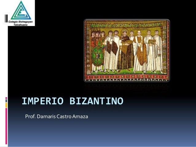 IMPERIO BIZANTINOProf. Damaris Castro Amaza