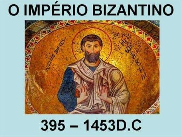 O IMPÉRIO BIZANTINO • O Império Bizantino ou Império Romano do Oriente, cuja capital era Constantinopla, hoje, Istambul (a...