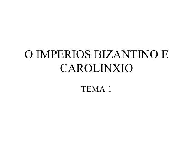 O IMPERIOS BIZANTINO E CAROLINXIO TEMA 1