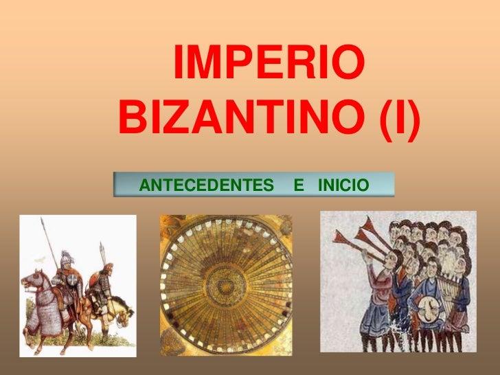 IMPERIO<br />  BIZANTINO (I)<br />ANTECEDENTES    E   INICIO<br />