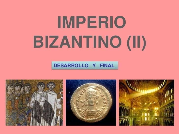 IMPERIO<br />BIZANTINO (II)<br />DESARROLLO   Y   FINAL<br />