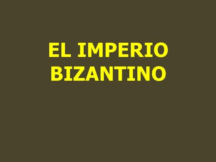 EL IMPERIO BIZANTINO<br />