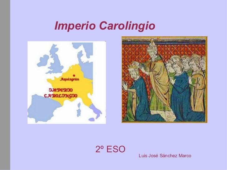 Imperio Carolingio 2º ESO  Luis José Sánchez Marco