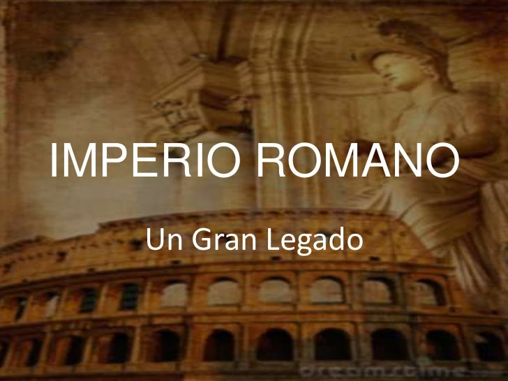 IMPERIO ROMANO   Un Gran Legado