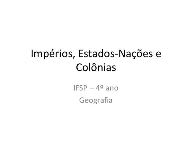 Impérios, Estados-Nações e Colônias IFSP – 4º ano Geografia