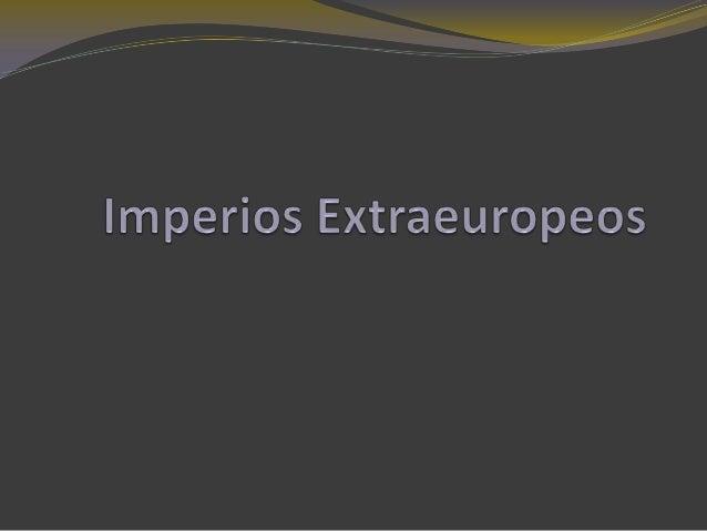 Imperios extra europeos Estados Unidos América -Filipinas. -Puerto Rico. -Panamá. Alaska Japón Pacífico -Formosa. -Corea. ...