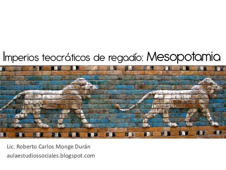 Imperios teocráticos de regadío: MesopotamiaLic. Roberto Carlos Monge Duránaulaestudiossociales.blogspot.com