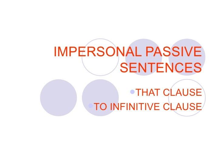 IMPERSONAL PASSIVE SENTENCES <ul><li>THAT CLAUSE </li></ul><ul><li>TO INFINITIVE CLAUSE </li></ul>