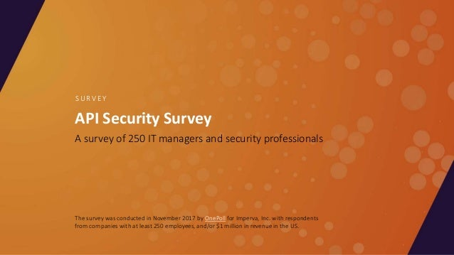 API Security Survey A survey of 250 IT managers and security professionals S U R V E Y The survey was conducted in Novembe...