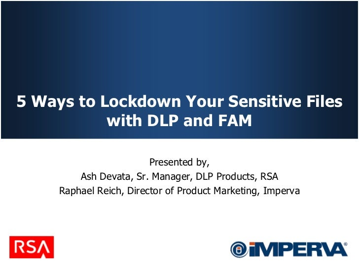 5 Ways to Lockdown Your Sensitive Files           with DLP and FAM                         Presented by,         Ash Devat...