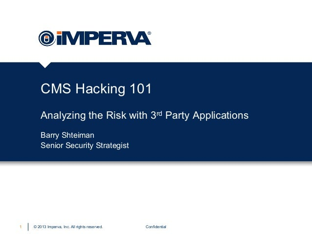 © 2013 Imperva, Inc. All rights reserved. CMS Hacking 101 Analyzing the Risk with 3rd Party Applications Confidential1 Bar...
