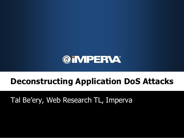 Deconstructing Application DoS AttacksTal Be'ery, Web Research TL, Imperva