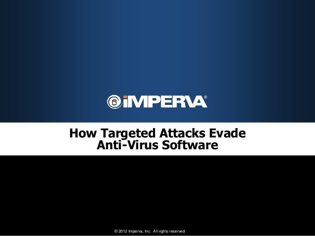 How Targeted Attacks Evade   Anti-Virus Software      © 2012 Imperva, Inc. All rights reserved.