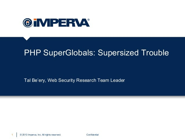 © 2013 Imperva, Inc. All rights reserved. PHP SuperGlobals: Supersized Trouble Confidential1 Tal Be'ery, Web Security Rese...