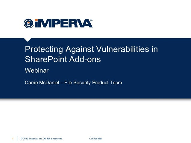 Protecting Against Vulnerabilities in SharePoint Add-ons Webinar Carrie McDaniel – File Security Product Team  1  © 2013 I...