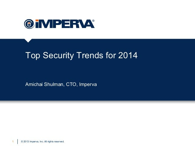 Top Security Trends for 2014 Amichai Shulman, CTO, Imperva  1  © 2013 Imperva, Inc. All rights reserved.