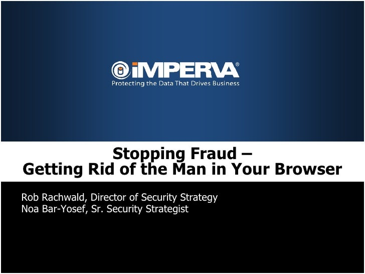 Stopping Fraud –Getting Rid of the Man in Your BrowserRob Rachwald, Director of Security StrategyNoa Bar-Yosef, Sr. Securi...