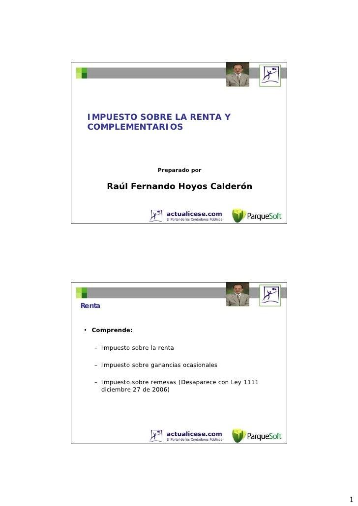 IMPUESTO SOBRE LA RENTA Y COMPLEMENTARIOS                      Preparado por        Raúl Fernando Hoyos CalderónRenta• Com...
